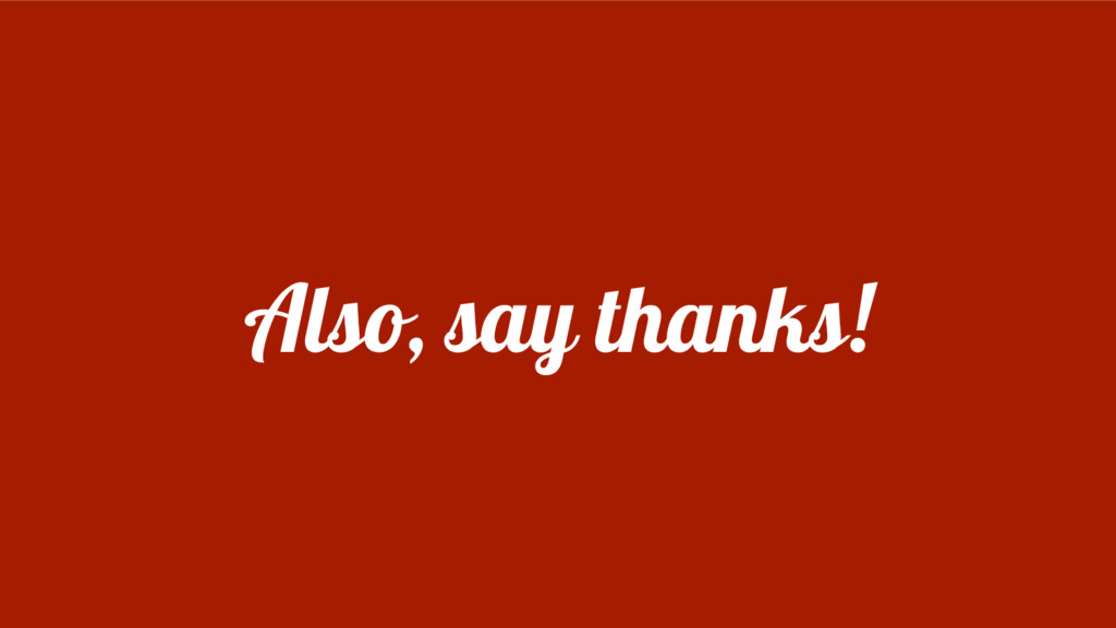 Also, say thanks!
