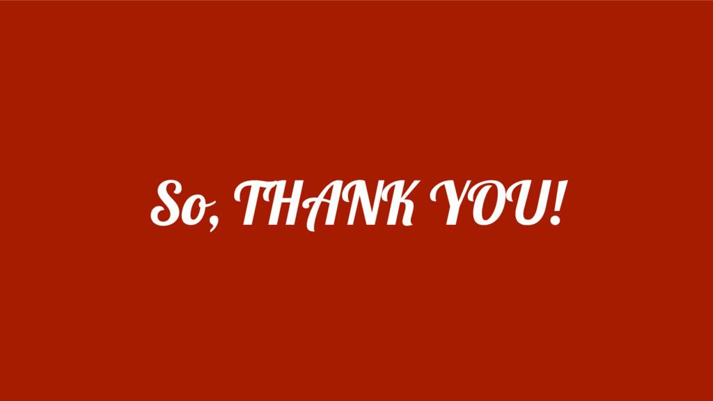 So, THANK YOU!