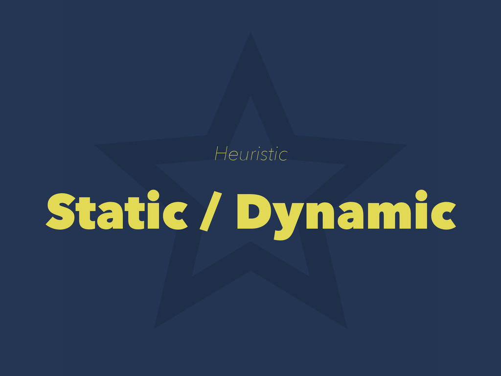Heuristic Static / Dynamic