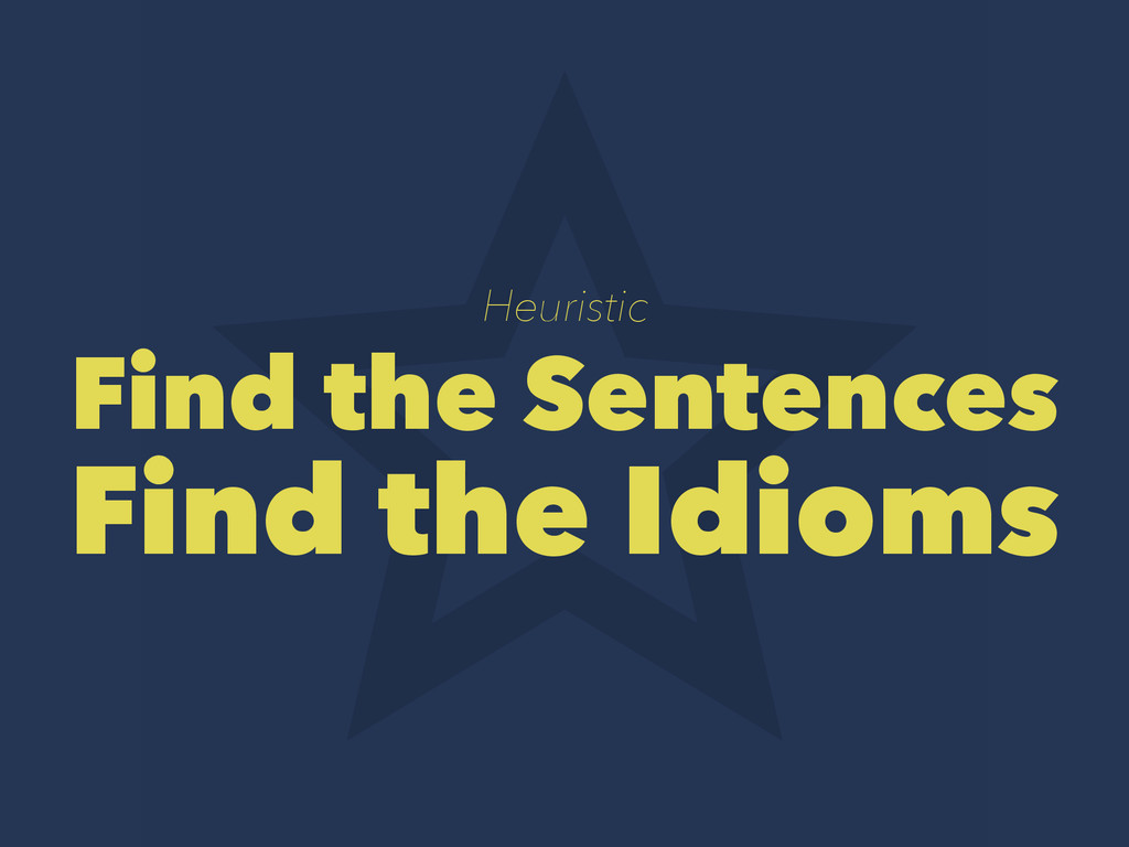 Heuristic Find the Sentences Find the Idioms