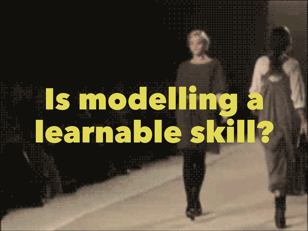 Is modelling a learnable skill?