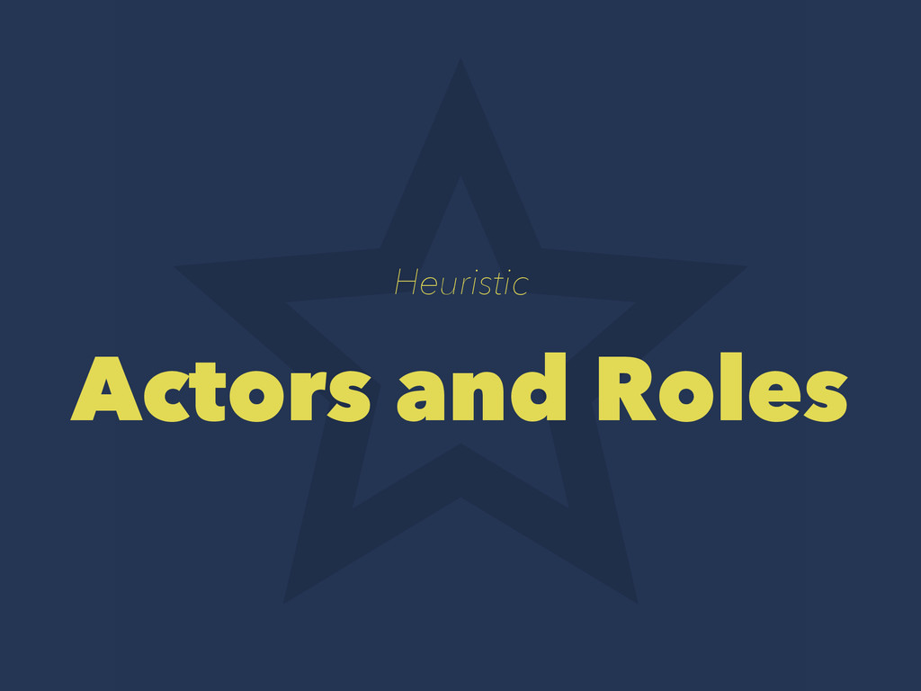 Heuristic Actors and Roles