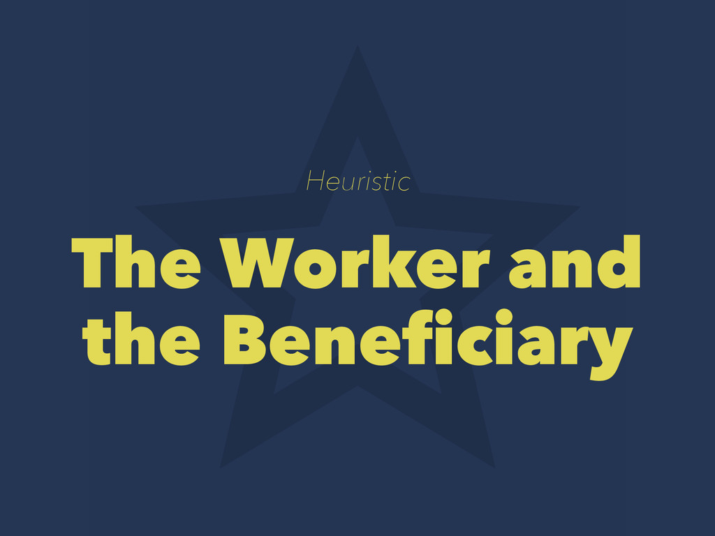 Heuristic The Worker and the Beneficiary