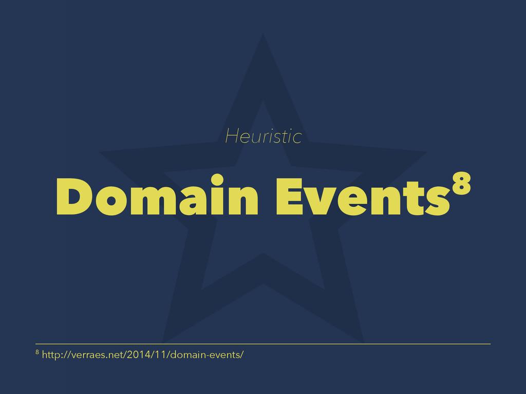 Heuristic Domain Events8 8 http://verraes.net/2...