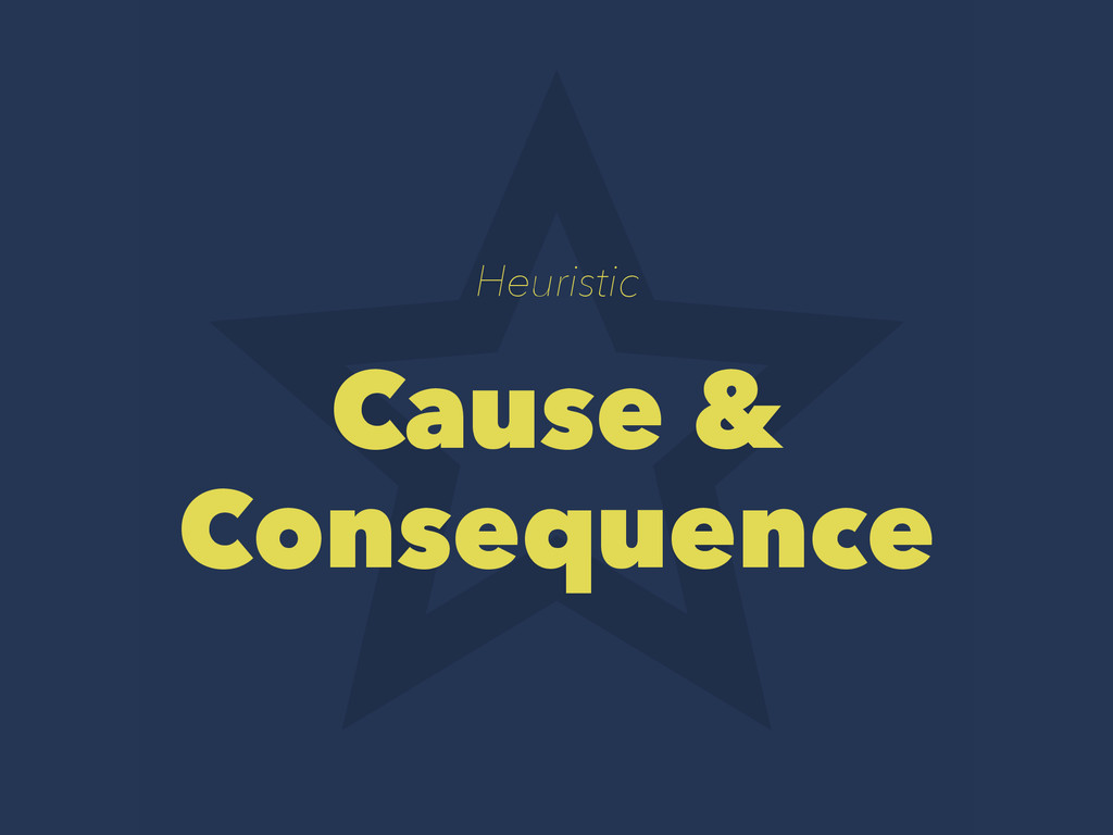 Heuristic Cause & Consequence