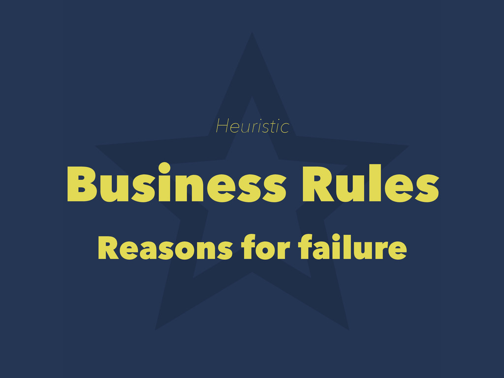 Heuristic Business Rules Reasons for failure