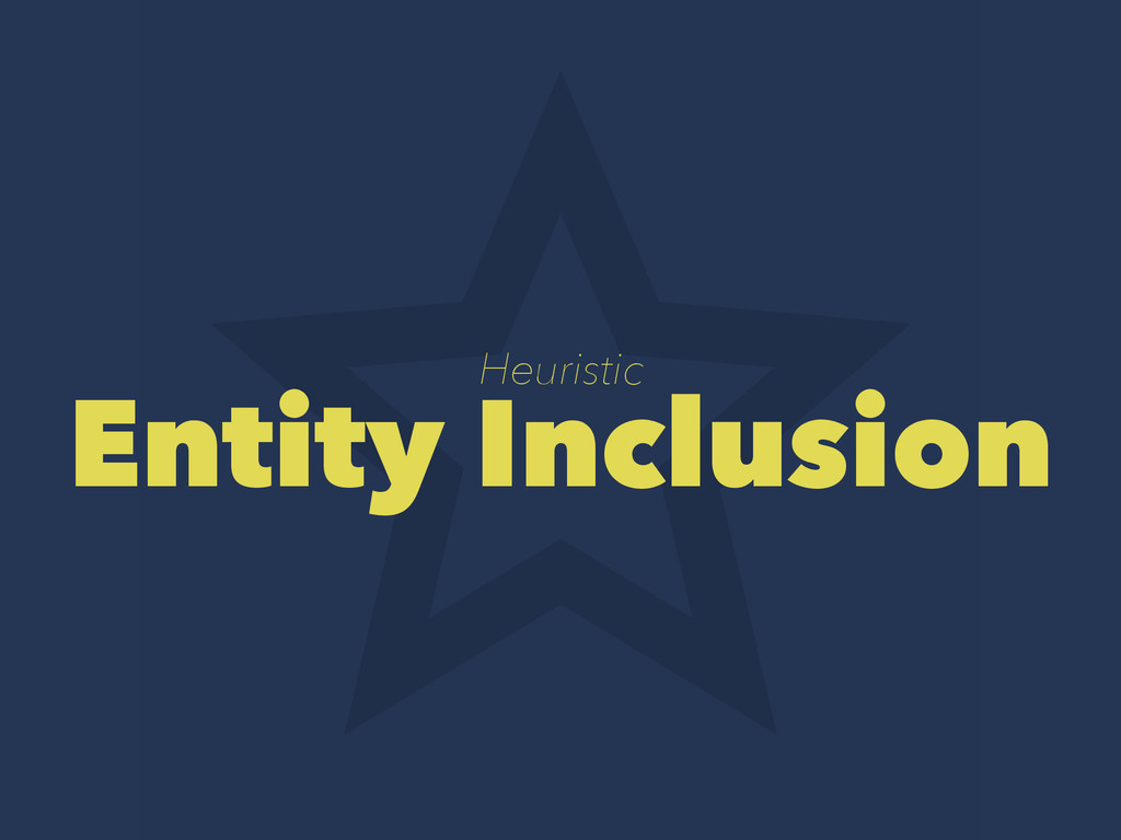 Heuristic Entity Inclusion