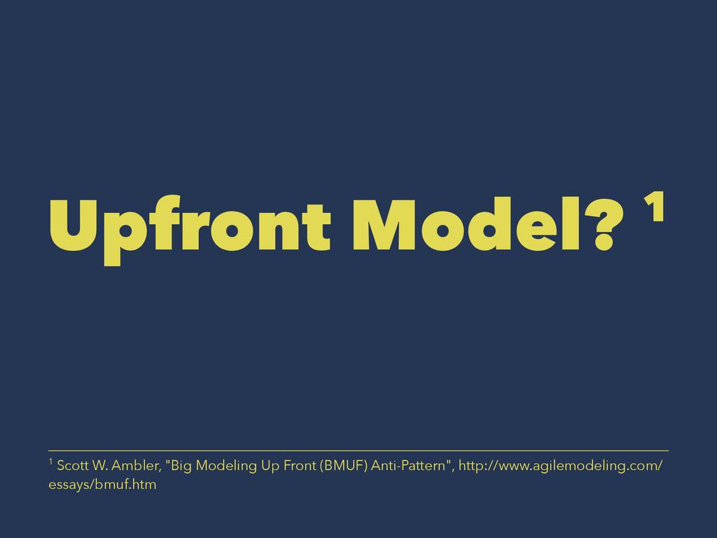 """Upfront Model? 1 1 Scott W. Ambler, """"Big Modeli..."""