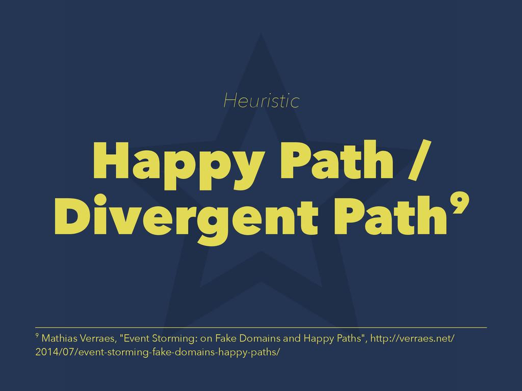 Heuristic Happy Path / Divergent Path9 9 Mathia...
