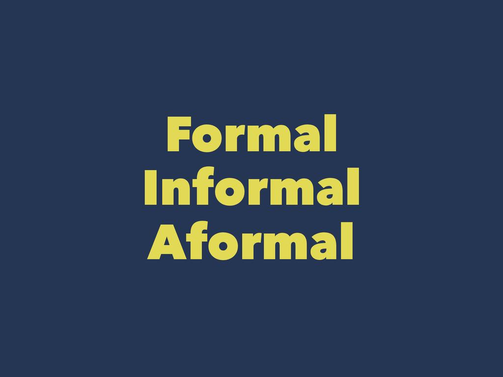 Formal Informal Aformal
