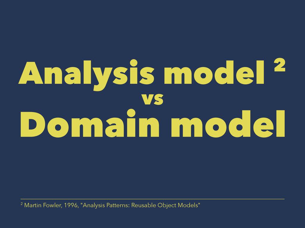 Analysis model 2 vs Domain model 2 Martin Fowle...