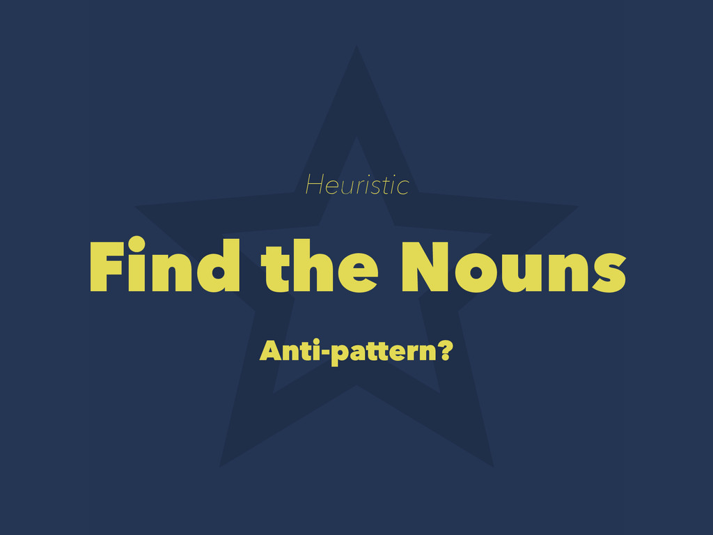 Heuristic Find the Nouns Anti-pattern?