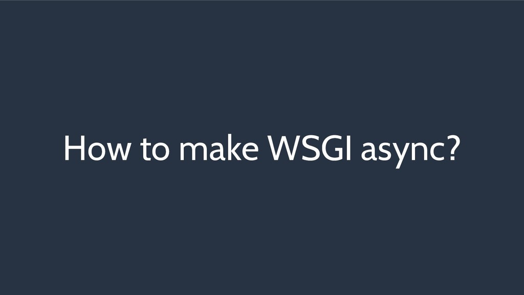 How to make WSGI async?