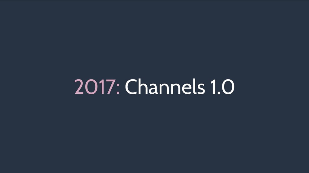 2017: Channels 1.0