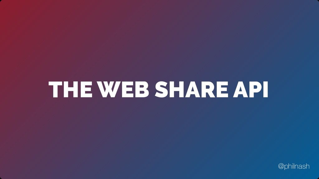 THE WEB SHARE API @philnash