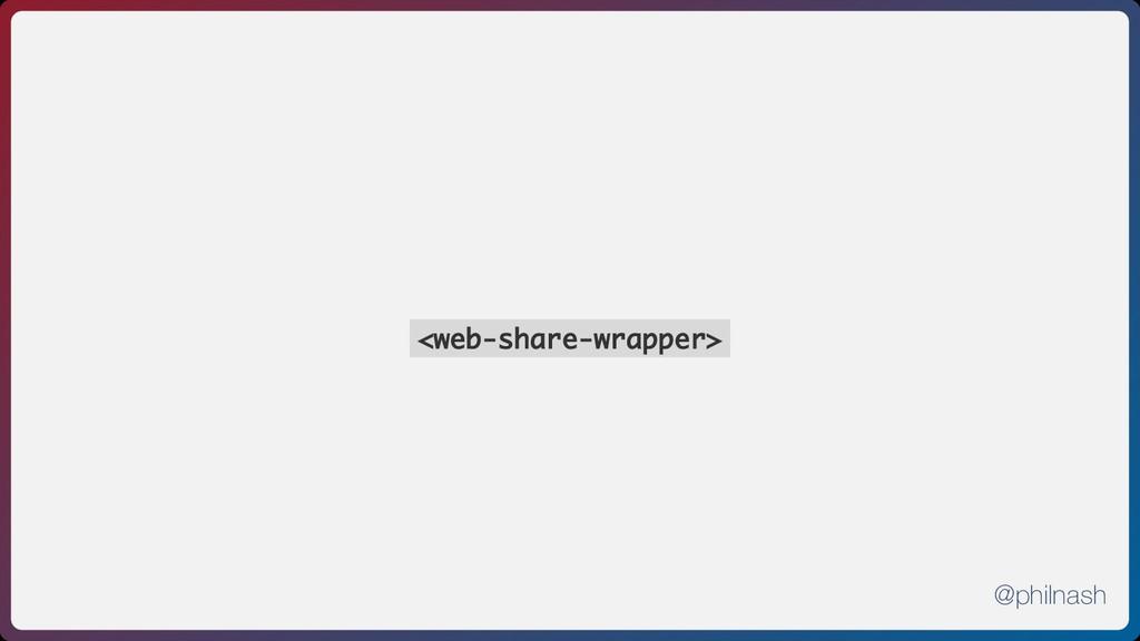<web-share-wrapper> @philnash
