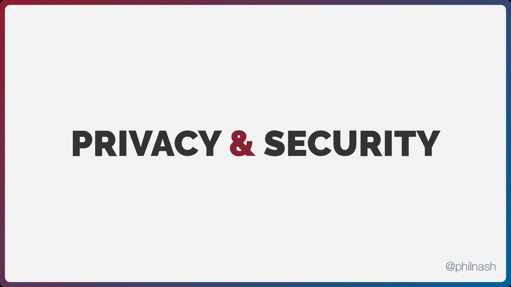 PRIVACY & SECURITY @philnash