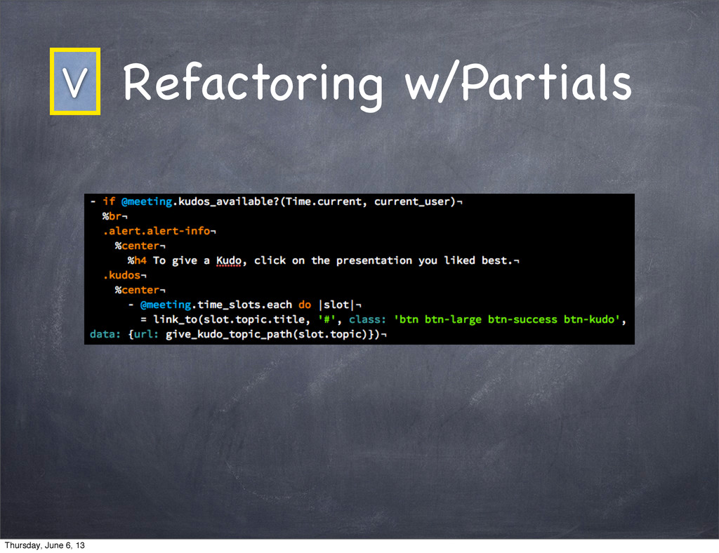 Refactoring w/Partials V Thursday, June 6, 13