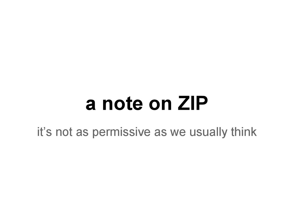 a note on ZIP it's not as permissive as we usua...