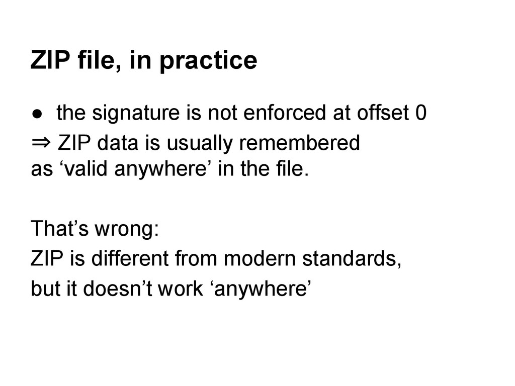 ZIP file, in practice ● the signature is not en...