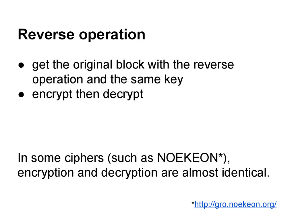 Reverse operation ● get the original block with...