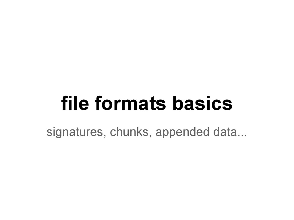file formats basics signatures, chunks, appende...