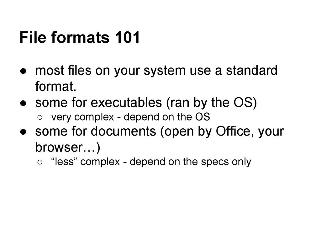 File formats 101 ● most files on your system us...