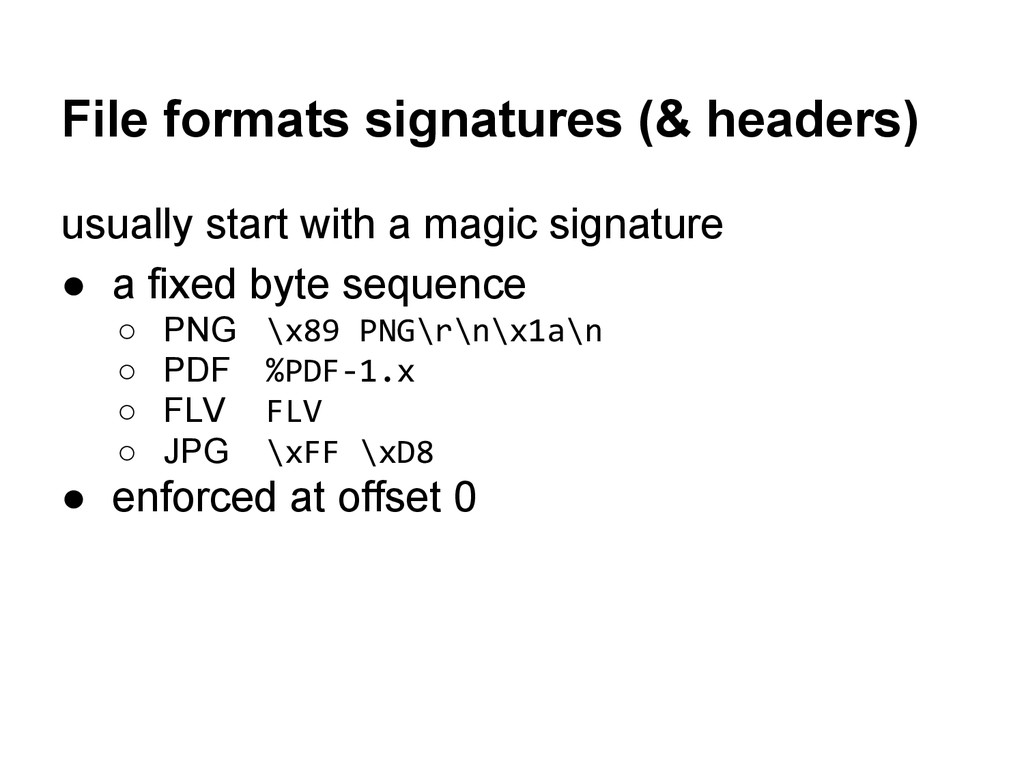 File formats signatures (& headers) usually sta...