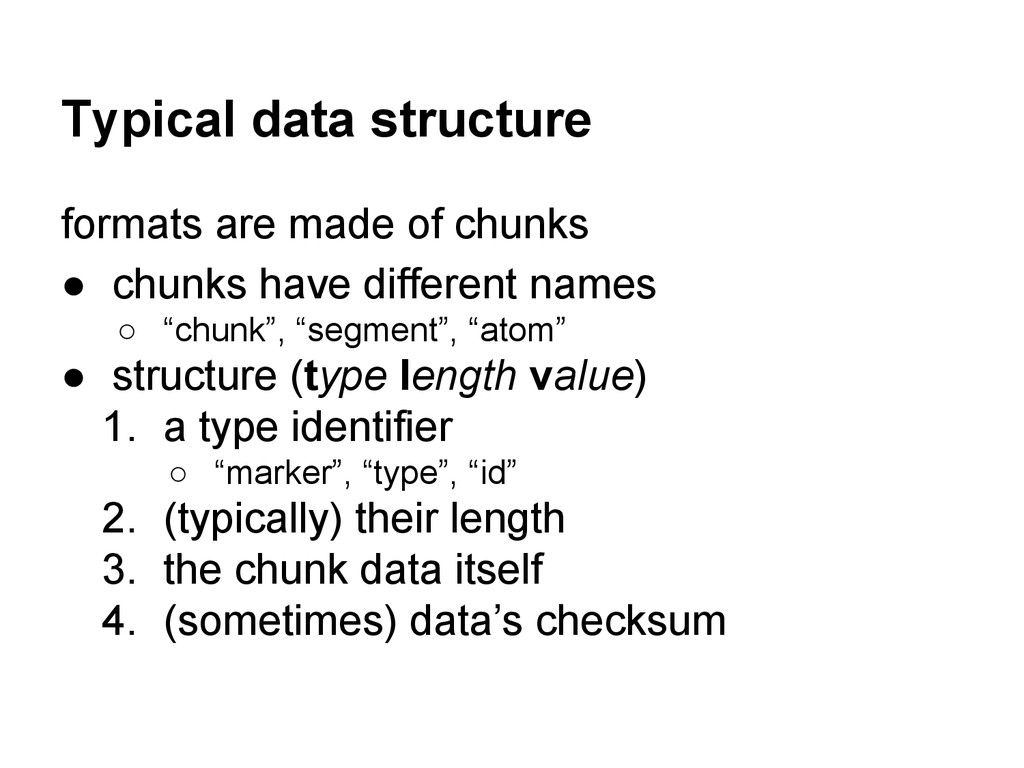 Typical data structure formats are made of chun...