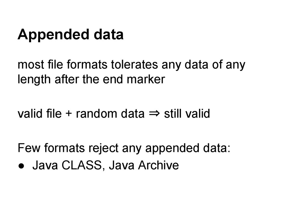Appended data most file formats tolerates any d...