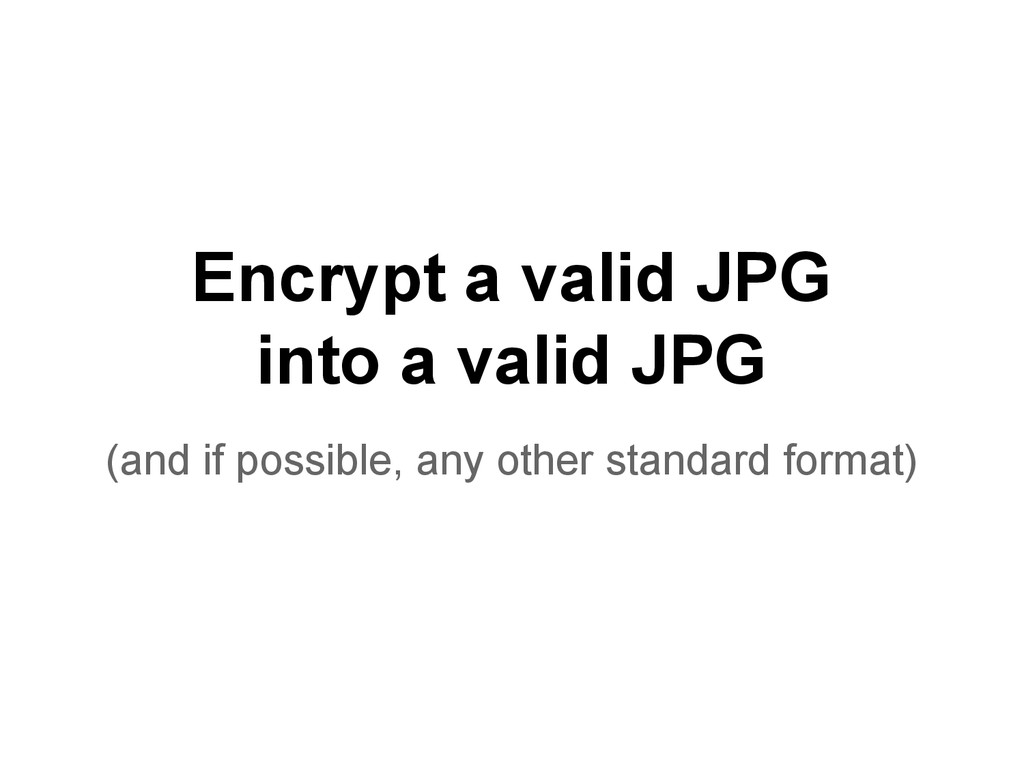 Encrypt a valid JPG into a valid JPG (and if po...