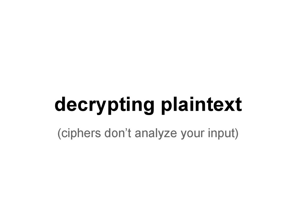 decrypting plaintext (ciphers don't analyze you...