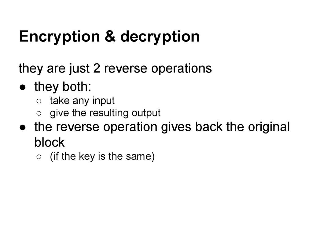 Encryption & decryption they are just 2 reverse...