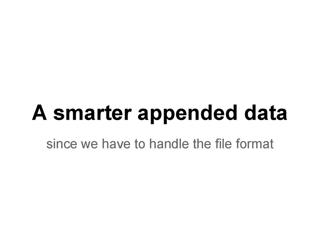 A smarter appended data since we have to handle...