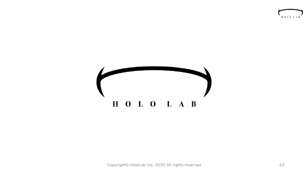 65 Copyright© HoloLab Inc. 2020 All rights rese...
