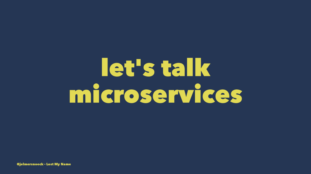 let's talk microservices @jelmersnoeck - Lost M...