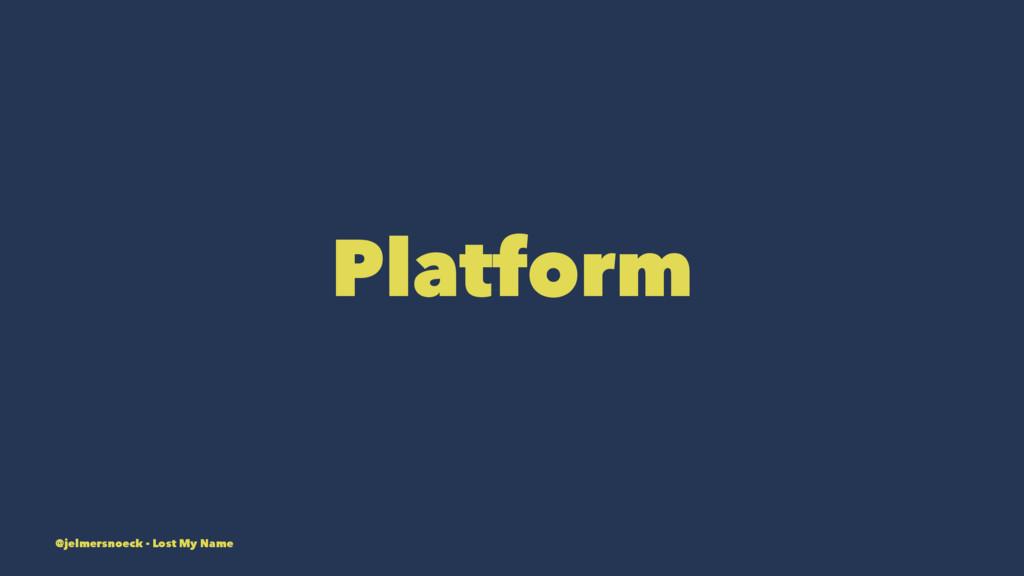 Platform @jelmersnoeck - Lost My Name