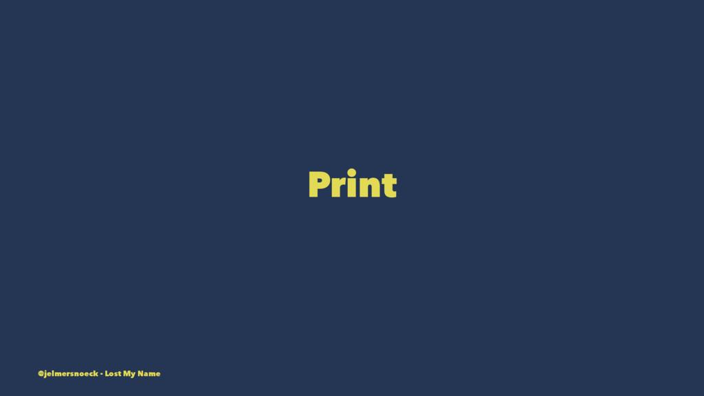Print @jelmersnoeck - Lost My Name