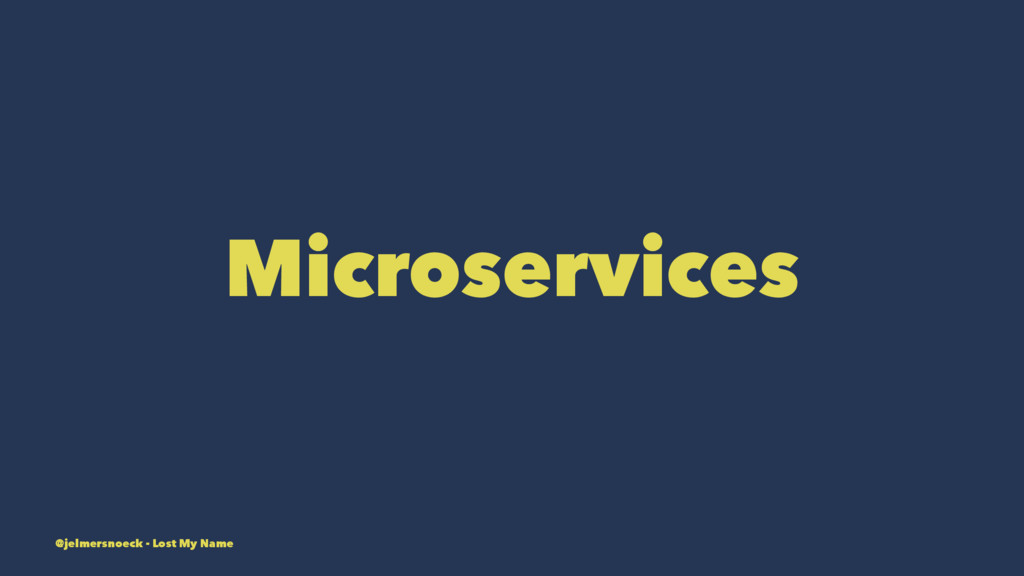 Microservices @jelmersnoeck - Lost My Name