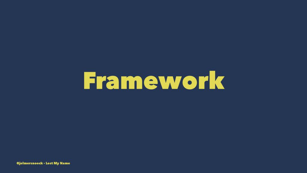 Framework @jelmersnoeck - Lost My Name