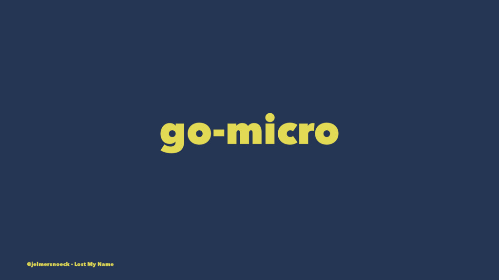 go-micro @jelmersnoeck - Lost My Name