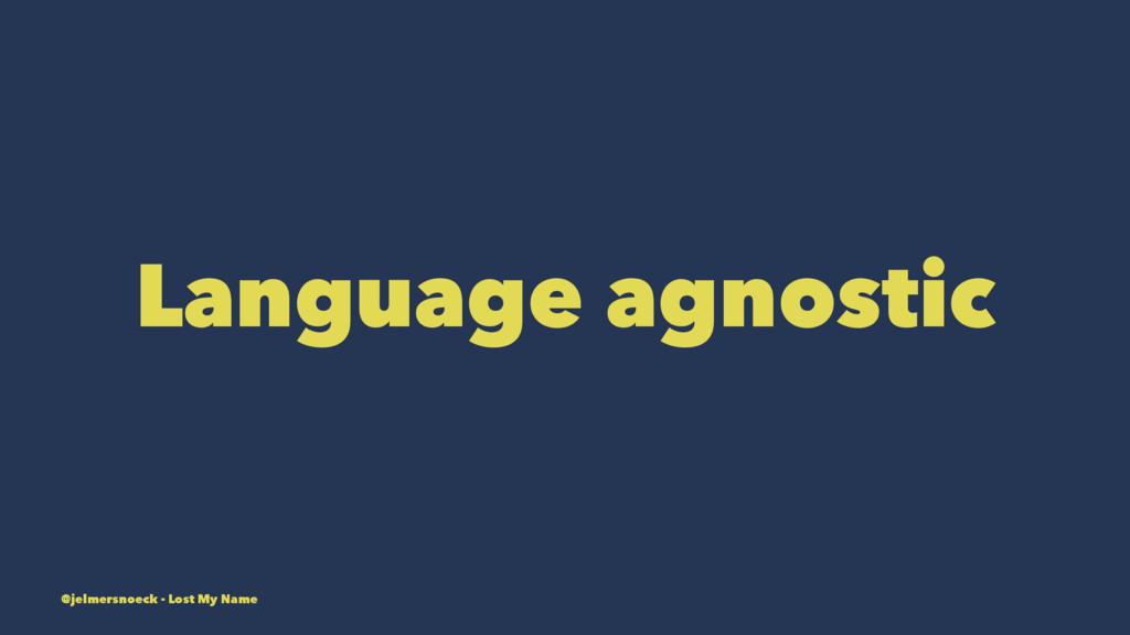 Language agnostic @jelmersnoeck - Lost My Name
