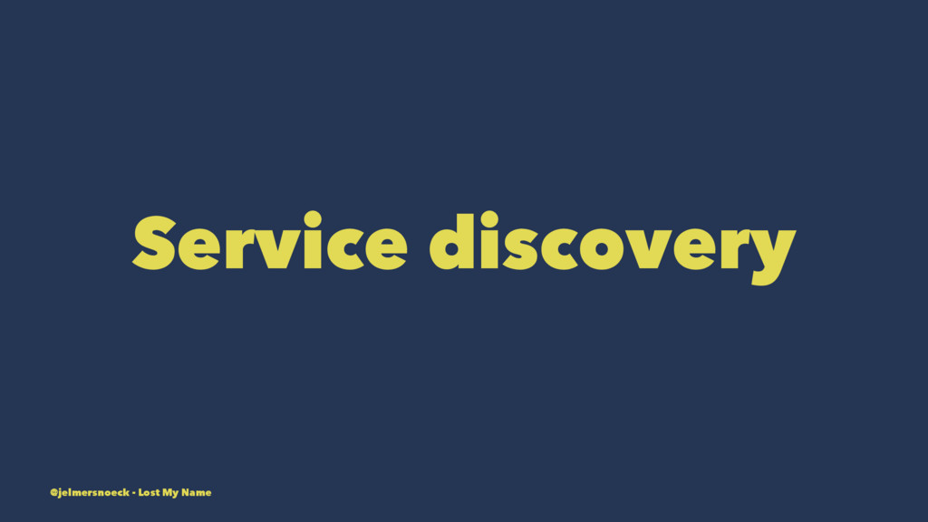 Service discovery @jelmersnoeck - Lost My Name