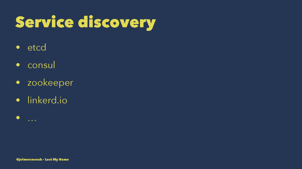 Service discovery • etcd • consul • zookeeper •...