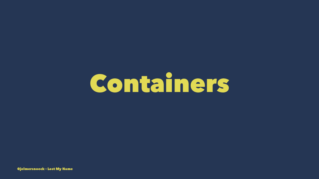 Containers @jelmersnoeck - Lost My Name