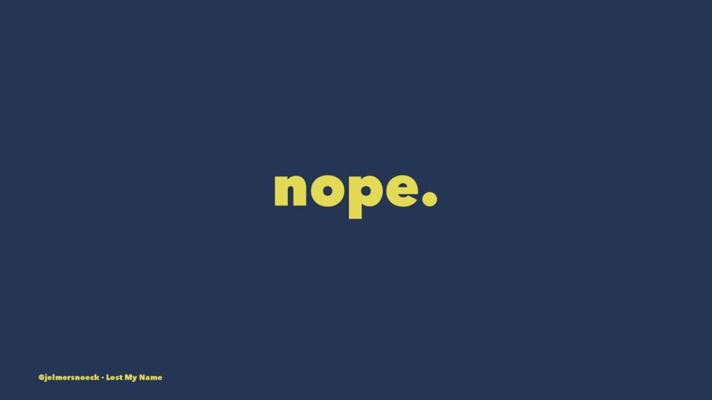 nope. @jelmersnoeck - Lost My Name