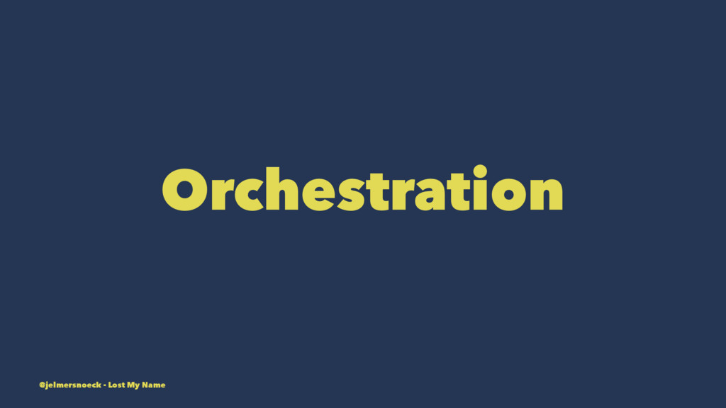 Orchestration @jelmersnoeck - Lost My Name