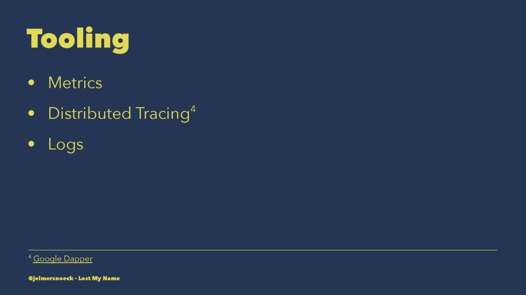 Tooling • Metrics • Distributed Tracing4 • Logs...