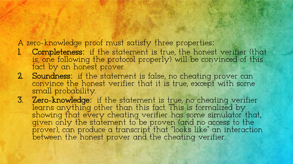 A zero-knowledge proof must satisfy three prope...