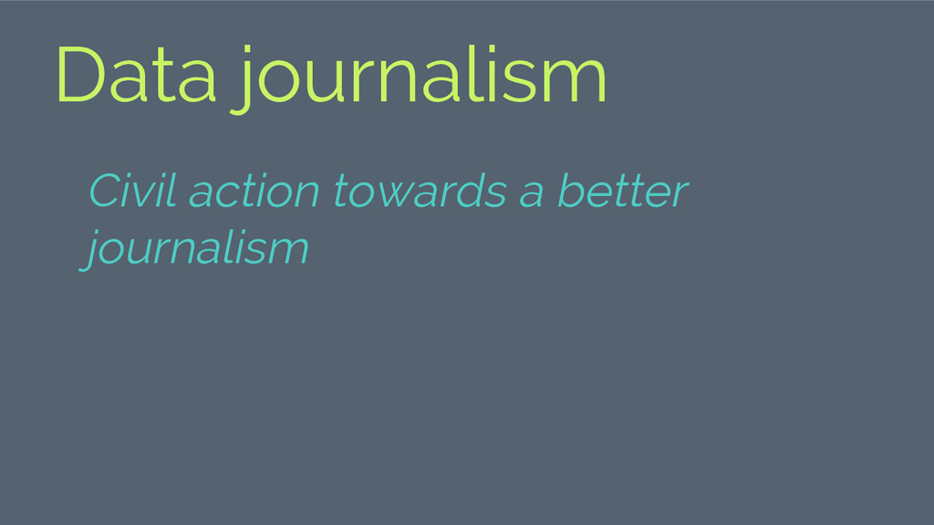 Data journalism Civil action towards a better j...
